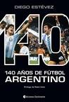 140 AñOs de FúTbol Argentino (Ediciones Continente)