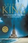 La Llegada de los Tres (La Torre Oscura, Ii) (ColeccióN Debolsillo Bestseller)