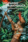Los Padres de la Mandioca y otras Leyendas GuaraníEs