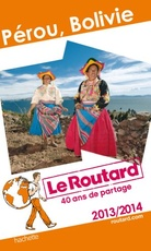 Guide du Routard Pérou, Bolivie 2013 / 2014