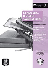 En route vers... le DELF Scolaire et junior B1 - Guide du professeur + CD