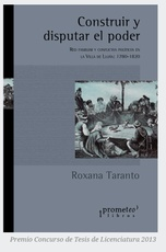 CONSTRUIR Y DISPUTAR EL PODER. Red familiar y conflictos politicos. 1780-1820