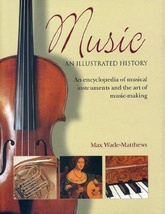 Music An Illustrated History. An encyclopedia of musical instruments and the art of music-making