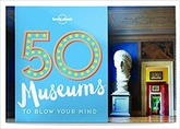 50 MUSEUMS TO BLOW YOUR MIND (PB)