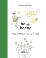BE + HAPPY . IDEAS PRACTICAS PARA SER + FELIZ