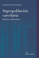 Superpoblación Carcelaria. Dilemas Y Alternativas
