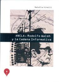 ANCLA  RODOLFO WALSH Y LA CADENA INFORMATIVA  : LIBRERIA