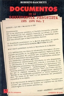 DOCUMENTOS DE LA RESISTENCIA PERONISTA  1955-1970 - volumen 1