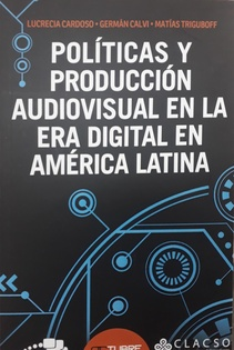 POLITICAS Y PRODUCCION AUDIOVISUAL EN LA ERA DIGITAL EN AMERICA LATINA
