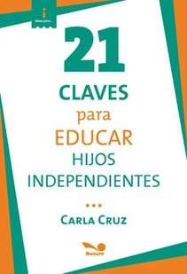 21 CLAVES PARA EDUCAR HIJOS INDEPENDIENTES