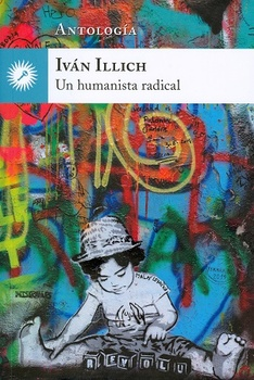 IVAN ILLICH UN HUMANISTA RADICAL