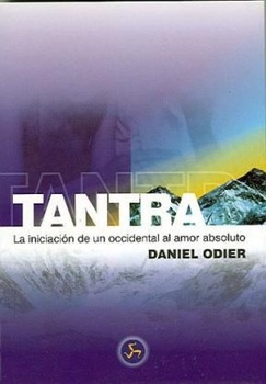 TANTRA, INICIACION DE UN OCCIDENTAL AL AMOR ABSOLUTO