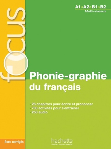 FOCUS - PHONIE-GRAPHIE DU FRANCAIS + CD AUDIO MP3 + CORRIGES