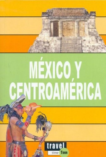 Mexico Y Centroamerica Travel Time