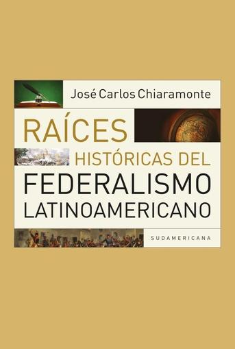 Raíces históricas del federalismo latinoamericano - Las Mil y Una ...
