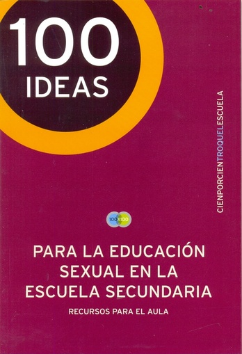 100 IDEAS PARA LA EDUCACIÓN SEXUAL EN LA ESCUELA SECUNDARIA