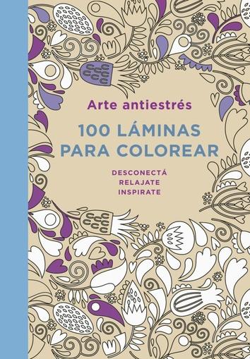 Arte antiestrés: 100 láminas para colorear - Las Mil y Una Hojas Libros