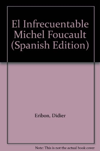 El Infrecuentable Michel Foucault (Spanish Edition)