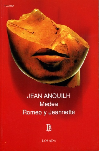 677-ANOUILH:MEDEA, ROMEO Y JEANNETTE